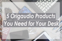 5 Origaudio Products You Need for Your Desk
